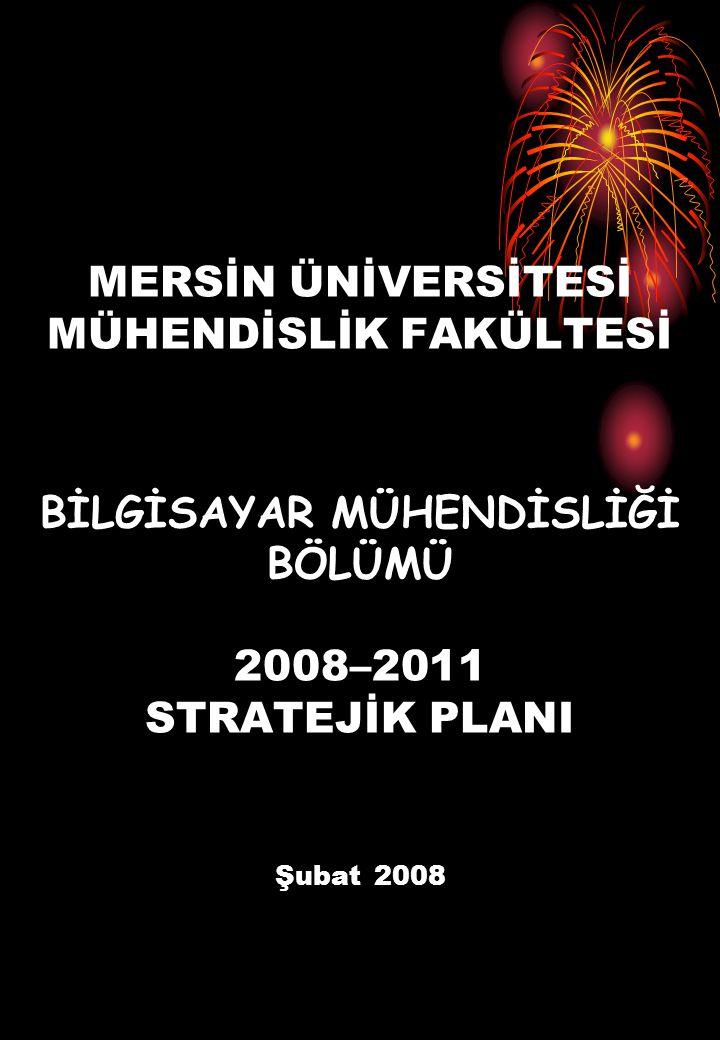MERSİN ÜNİVERSİTESİ MÜHENDİSLİK FAKÜLTESİ BİLGİSAYAR MÜHENDİSLİĞİ BÖLÜMÜ 2008–2011 STRATEJİK PLANI Şubat 2008