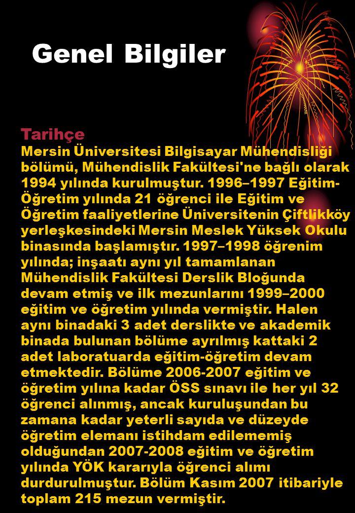 Genel Bilgiler Tarihçe Mersin Üniversitesi Bilgisayar Mühendisliği bölümü, Mühendislik Fakültesi ne bağlı olarak 1994 yılında kurulmuştur.