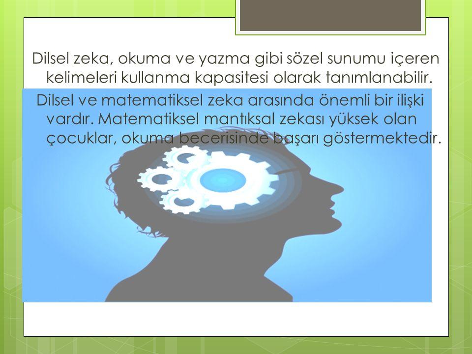Dilsel zeka, okuma ve yazma gibi sözel sunumu içeren kelimeleri kullanma kapasitesi olarak tanımlanabilir. Dilsel ve matematiksel zeka arasında önemli