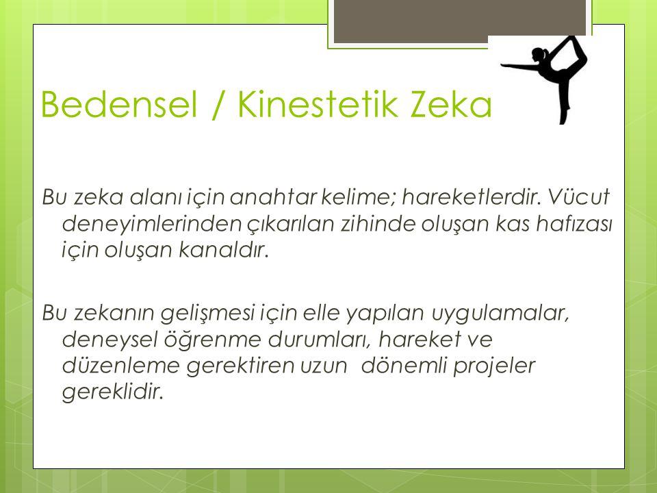 Bedensel / Kinestetik Zeka Bu zeka alanı için anahtar kelime; hareketlerdir. Vücut deneyimlerinden çıkarılan zihinde oluşan kas hafızası için oluşan k
