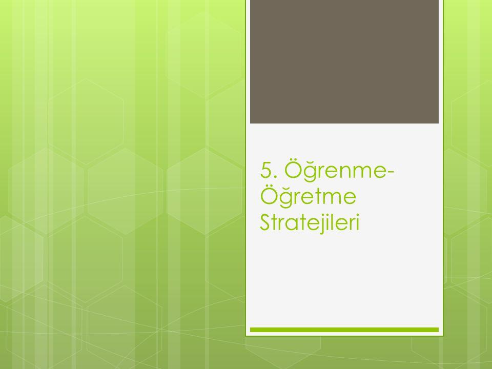 5. Öğrenme- Öğretme Stratejileri