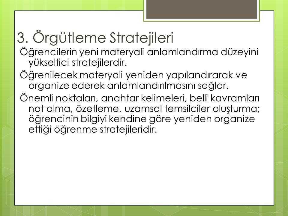 3. Örgütleme Stratejileri Öğrencilerin yeni materyali anlamlandırma düzeyini yükseltici stratejilerdir. Öğrenilecek materyali yeniden yapılandırarak v