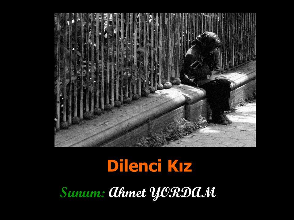 Dilenci Kız Sunum: Ahmet YORDAM