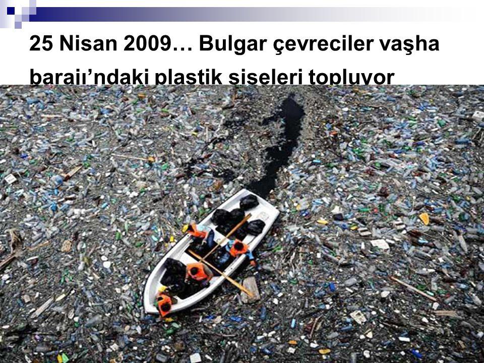 25 Nisan 2009… Bulgar çevreciler vaşha barajı'ndaki plastik şişeleri topluyor