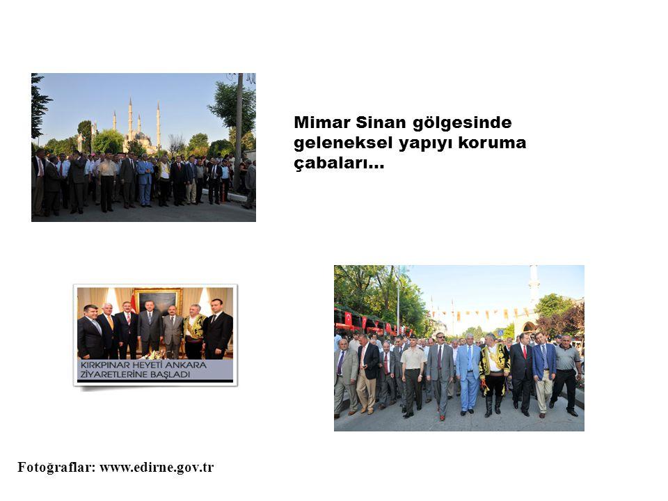 Mimar Sinan gölgesinde geleneksel yapıyı koruma çabaları… Fotoğraflar: www.edirne.gov.tr