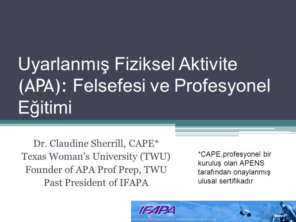 Uyarlanmış Fiziksel Aktivite (APA): Felsefesi ve Profesyonel Eğitimi Dr.