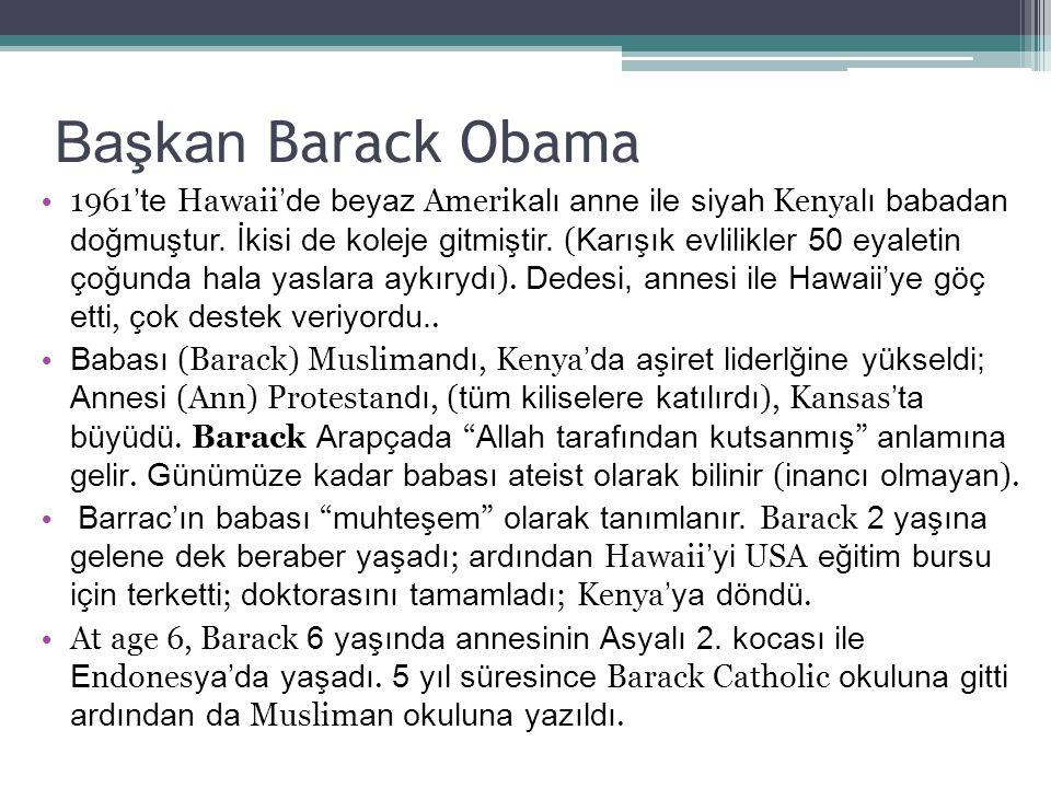 Başkan Barack Obama 1961 'te Hawaii 'de beyaz Ameri kalı anne ile siyah Kenya lı babadan doğmuştur.