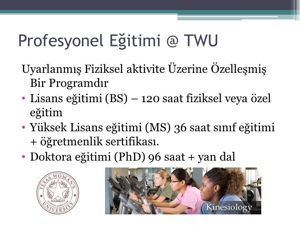 Profesyonel Eğitimi @ TWU Uyarlanmış Fiziksel aktivite Üzerine Özelleşmiş Bir Programdır Lisans eğitimi (BS) – 120 saat fiziksel veya özel eğitim Yüksek Lisans eğitimi (MS) 36 saat sınıf eğitimi + öğretmenlik sertifikası.