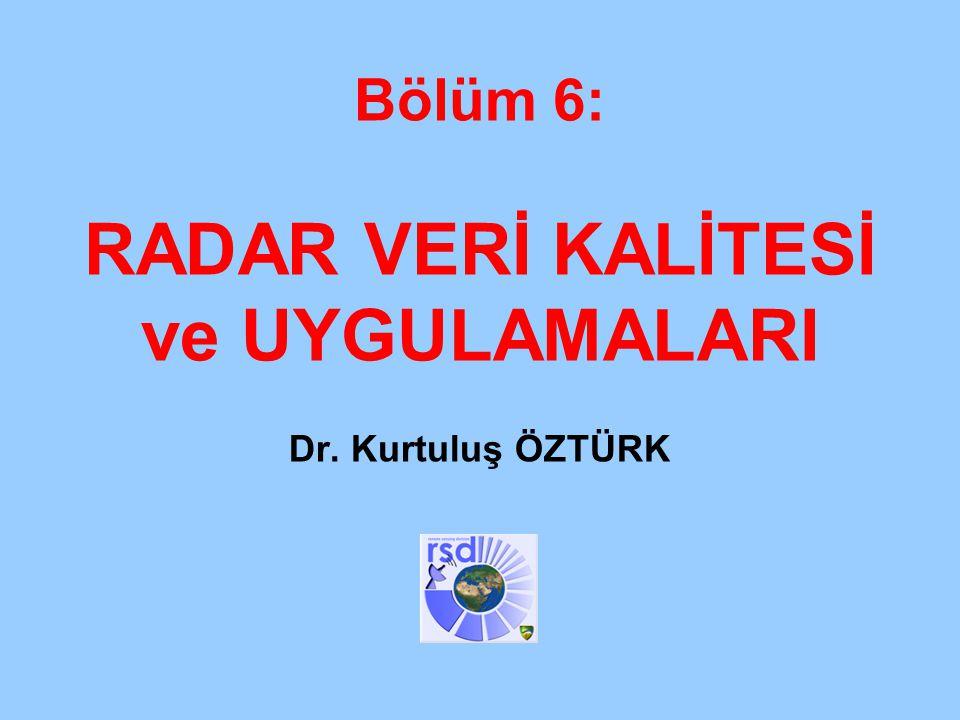 Analiz ve Tahmin Teknikleri Eğitimi Antalya, Nisan 2013 1 Bölüm 6: RADAR VERİ KALİTESİ ve UYGULAMALARI Dr. Kurtuluş ÖZTÜRK