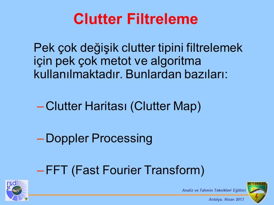 Analiz ve Tahmin Teknikleri Eğitimi Antalya, Nisan 2013 Pek çok değişik clutter tipini filtrelemek için pek çok metot ve algoritma kullanılmaktadır. B