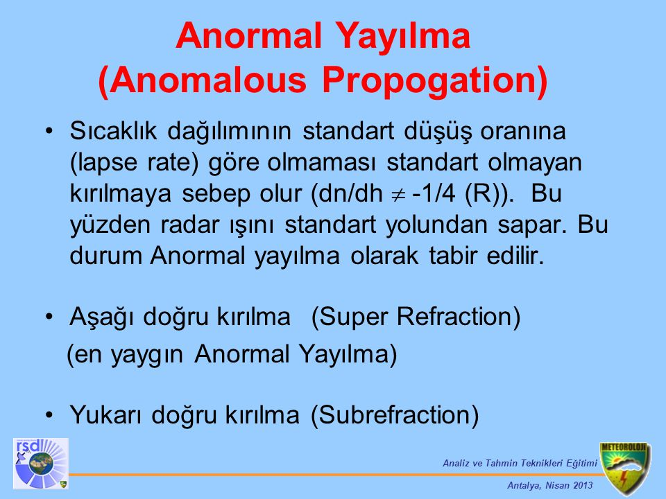 Analiz ve Tahmin Teknikleri Eğitimi Antalya, Nisan 2013 Sıcaklık dağılımının standart düşüş oranına (lapse rate) göre olmaması standart olmayan kırılm
