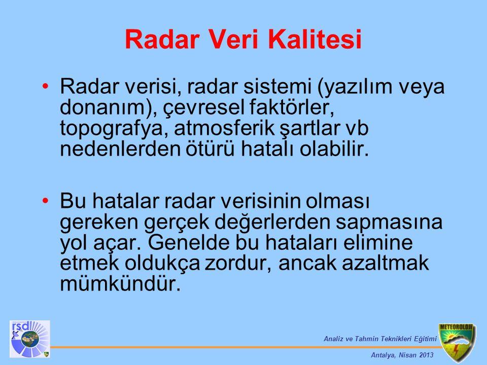Analiz ve Tahmin Teknikleri Eğitimi Antalya, Nisan 2013 Radar Veri Kalitesi Radar verisi, radar sistemi (yazılım veya donanım), çevresel faktörler, to