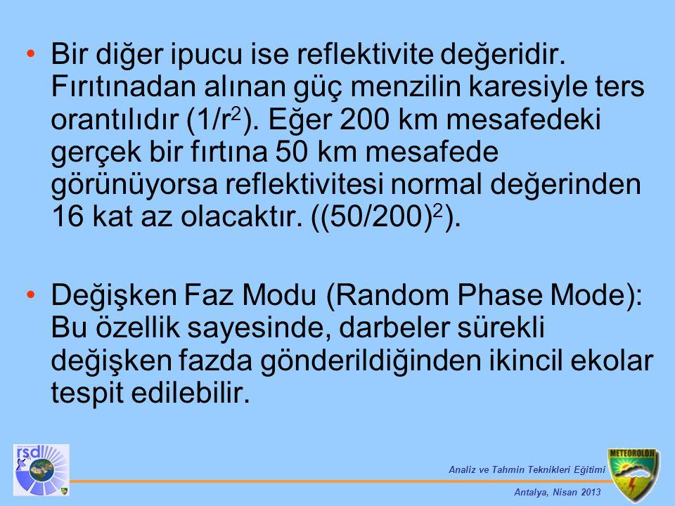 Analiz ve Tahmin Teknikleri Eğitimi Antalya, Nisan 2013 Bir diğer ipucu ise reflektivite değeridir. Fırıtınadan alınan güç menzilin karesiyle ters ora