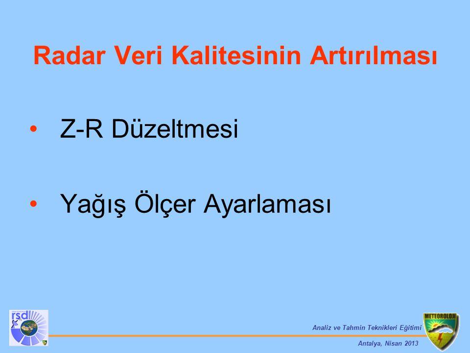 Analiz ve Tahmin Teknikleri Eğitimi Antalya, Nisan 2013 Radar Veri Kalitesinin Artırılması Z-R Düzeltmesi Yağış Ölçer Ayarlaması