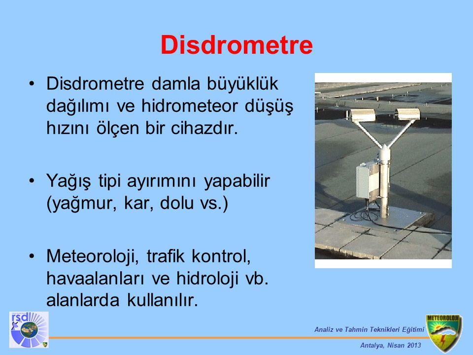 Analiz ve Tahmin Teknikleri Eğitimi Antalya, Nisan 2013 Disdrometre Disdrometre damla büyüklük dağılımı ve hidrometeor düşüş hızını ölçen bir cihazdır