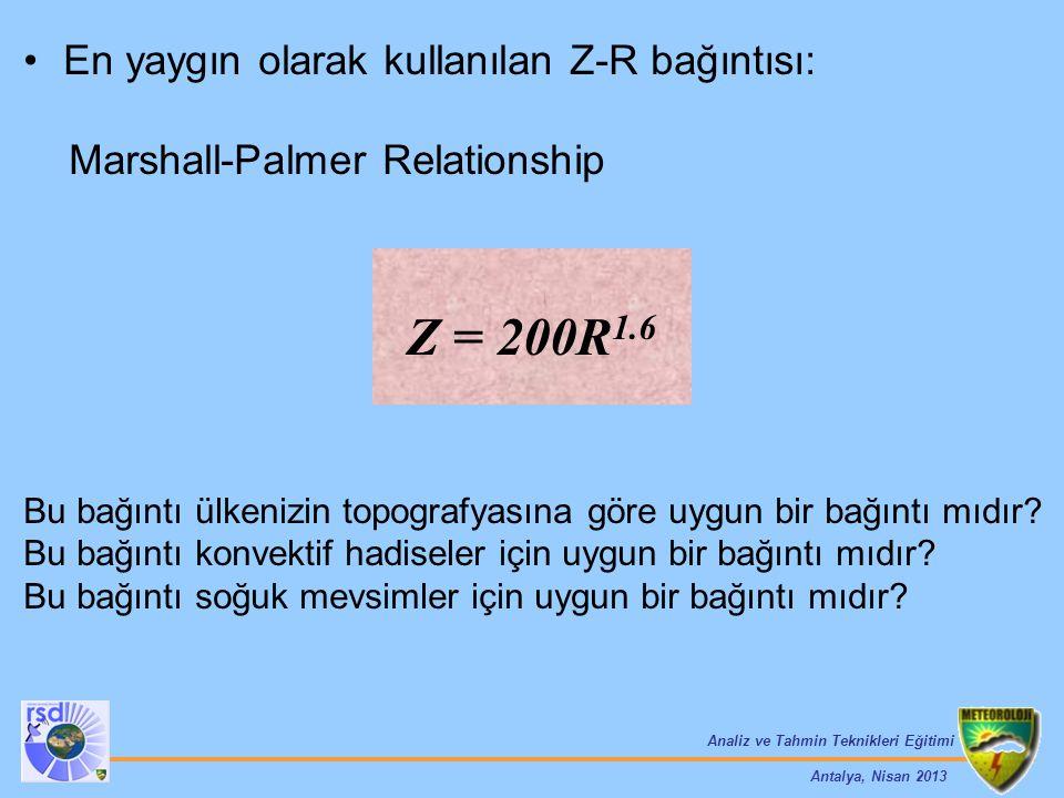 Analiz ve Tahmin Teknikleri Eğitimi Antalya, Nisan 2013 En yaygın olarak kullanılan Z-R bağıntısı: Marshall-Palmer Relationship Bu bağıntı ülkenizin t