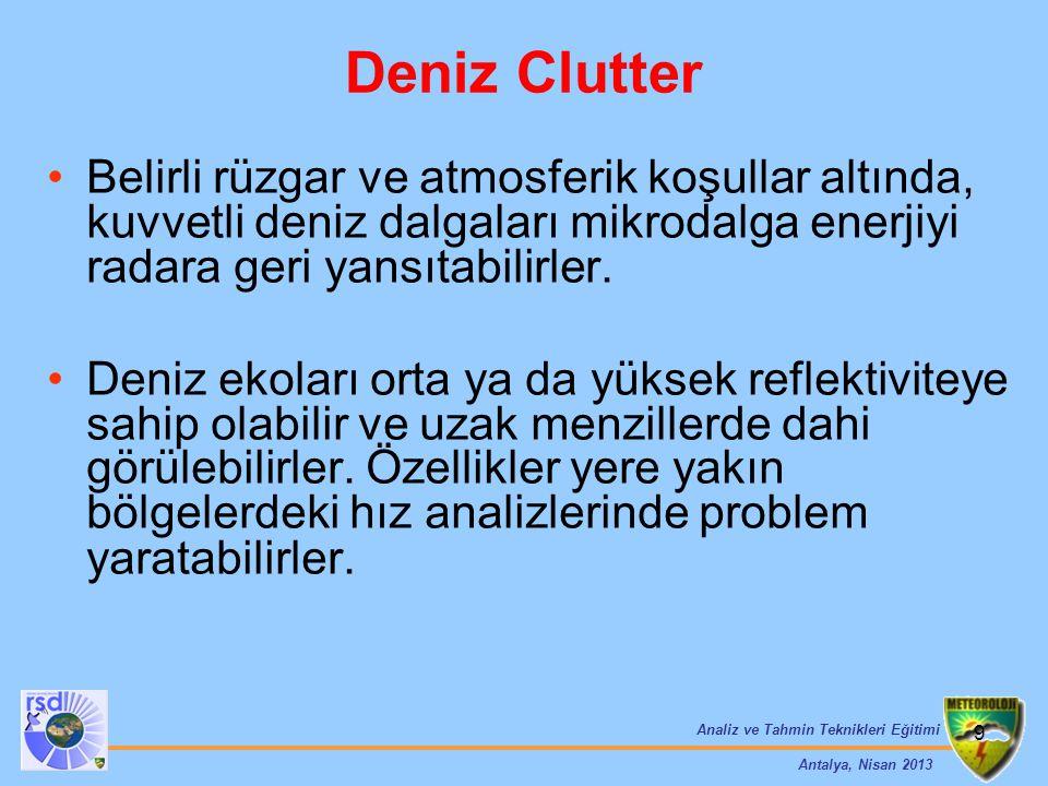 Analiz ve Tahmin Teknikleri Eğitimi Antalya, Nisan 2013 9 Deniz Clutter Belirli rüzgar ve atmosferik koşullar altında, kuvvetli deniz dalgaları mikrod
