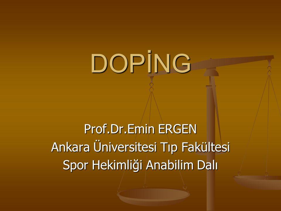 DOPİNG Prof.Dr.Emin ERGEN Ankara Üniversitesi Tıp Fakültesi Spor Hekimliği Anabilim Dalı