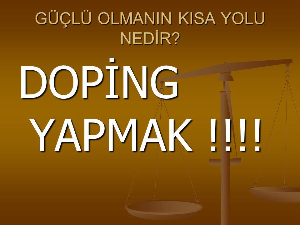 GÜÇLÜ OLMANIN KISA YOLU NEDİR DOPİNG YAPMAK !!!!