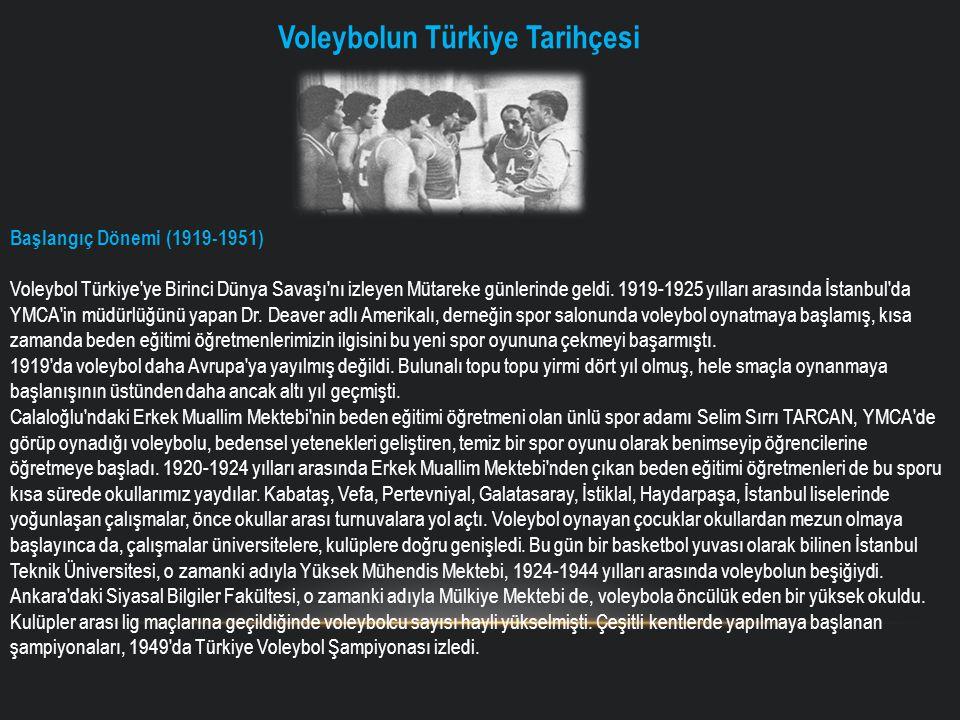 Voleybolun Türkiye Tarihçesi Başlangıç Dönemi (1919-1951) Voleybol Türkiye'ye Birinci Dünya Savaşı'nı izleyen Mütareke günlerinde geldi. 1919-1925 yıl