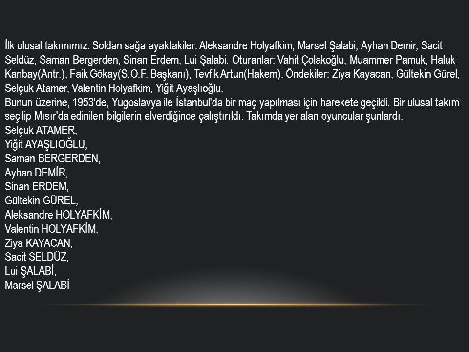 İlk ulusal takımımız. Soldan sağa ayaktakiler: Aleksandre Holyafkim, Marsel Şalabi, Ayhan Demir, Sacit Seldüz, Saman Bergerden, Sinan Erdem, Lui Şalab
