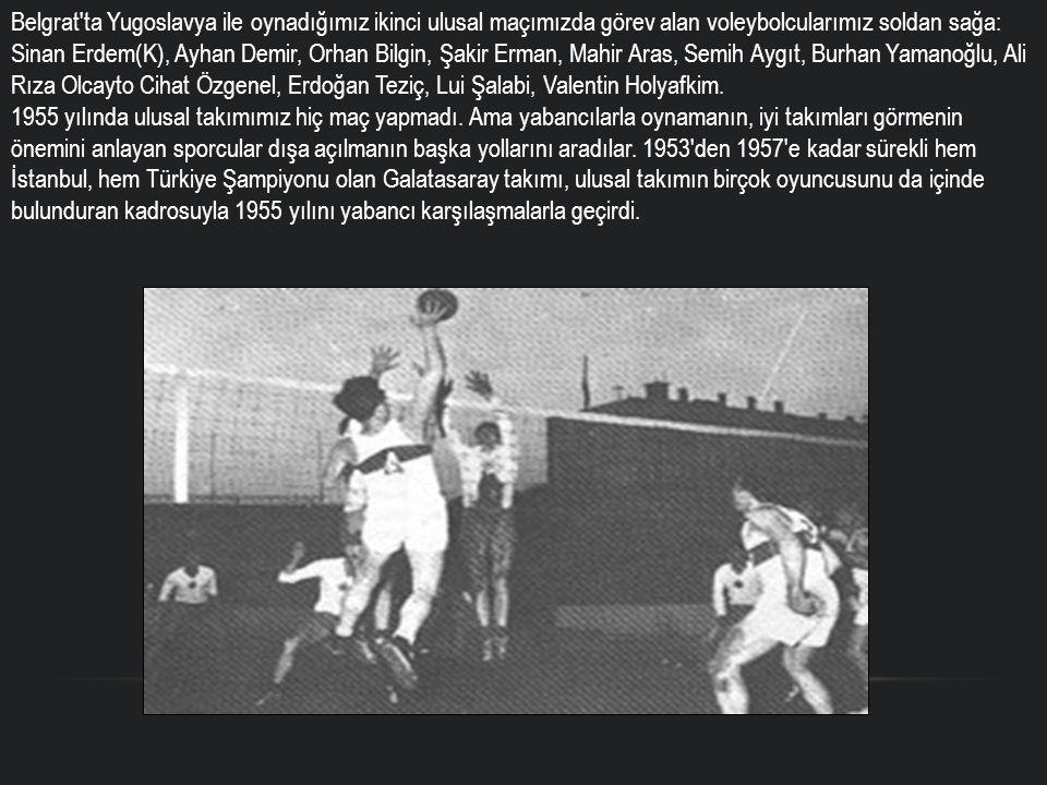 Belgrat'ta Yugoslavya ile oynadığımız ikinci ulusal maçımızda görev alan voleybolcularımız soldan sağa: Sinan Erdem(K), Ayhan Demir, Orhan Bilgin, Şak