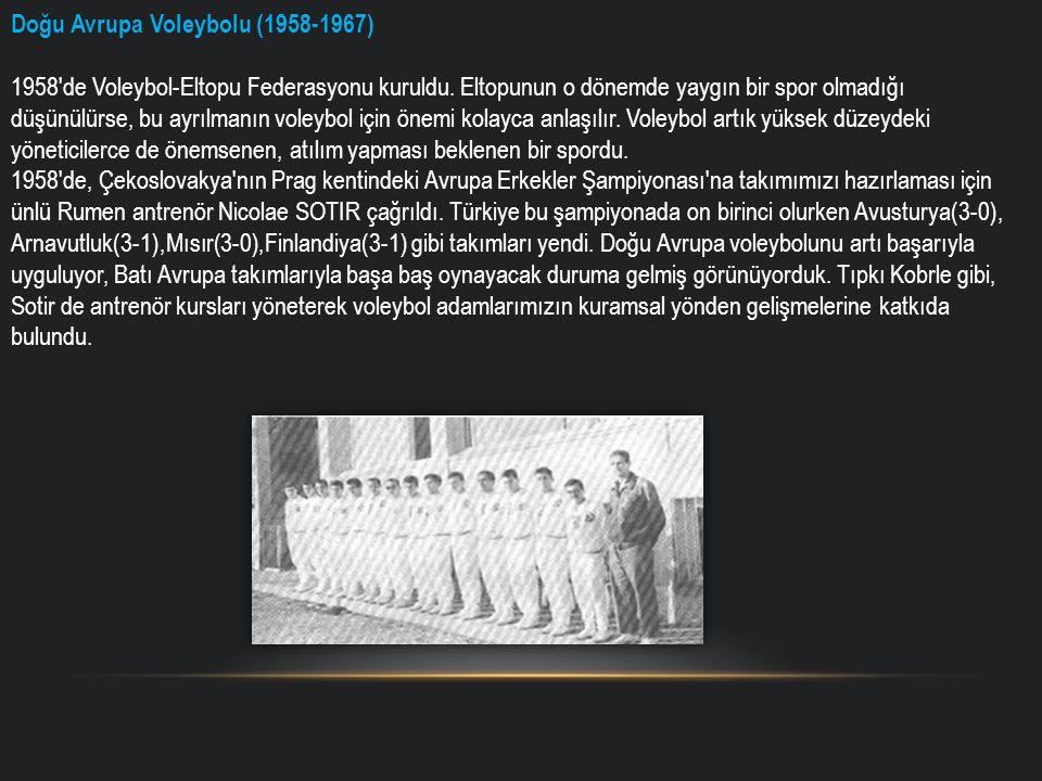 Doğu Avrupa Voleybolu (1958-1967) 1958'de Voleybol-Eltopu Federasyonu kuruldu. Eltopunun o dönemde yaygın bir spor olmadığı düşünülürse, bu ayrılmanın
