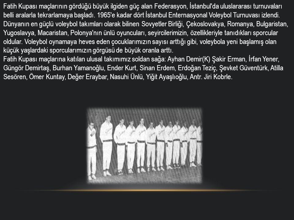 Fatih Kupası maçlarının gördüğü büyük ilgiden güç alan Federasyon, İstanbul'da uluslararası turnuvaları belli aralarla tekrarlamaya başladı. 1965'e ka
