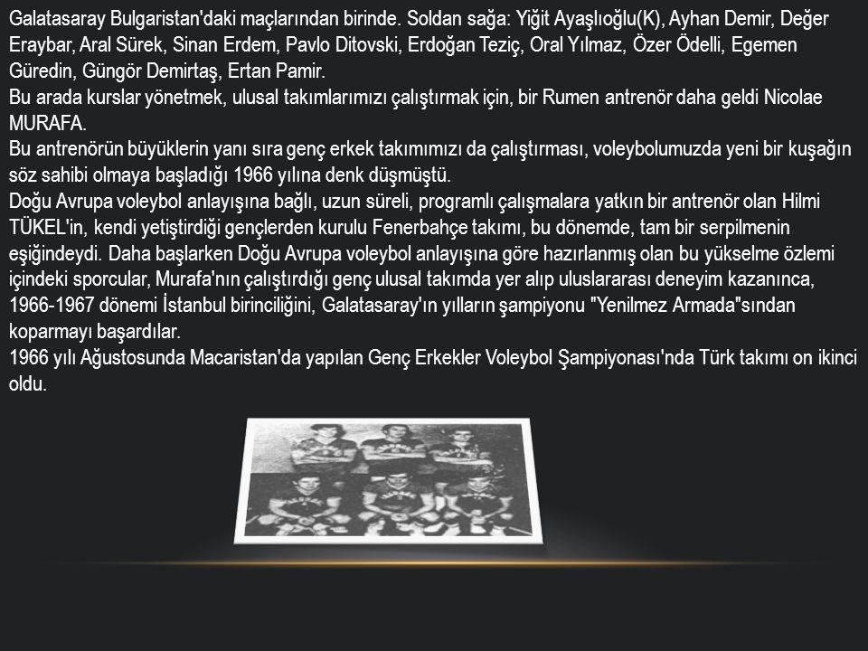 Galatasaray Bulgaristan'daki maçlarından birinde. Soldan sağa: Yiğit Ayaşlıoğlu(K), Ayhan Demir, Değer Eraybar, Aral Sürek, Sinan Erdem, Pavlo Ditovsk