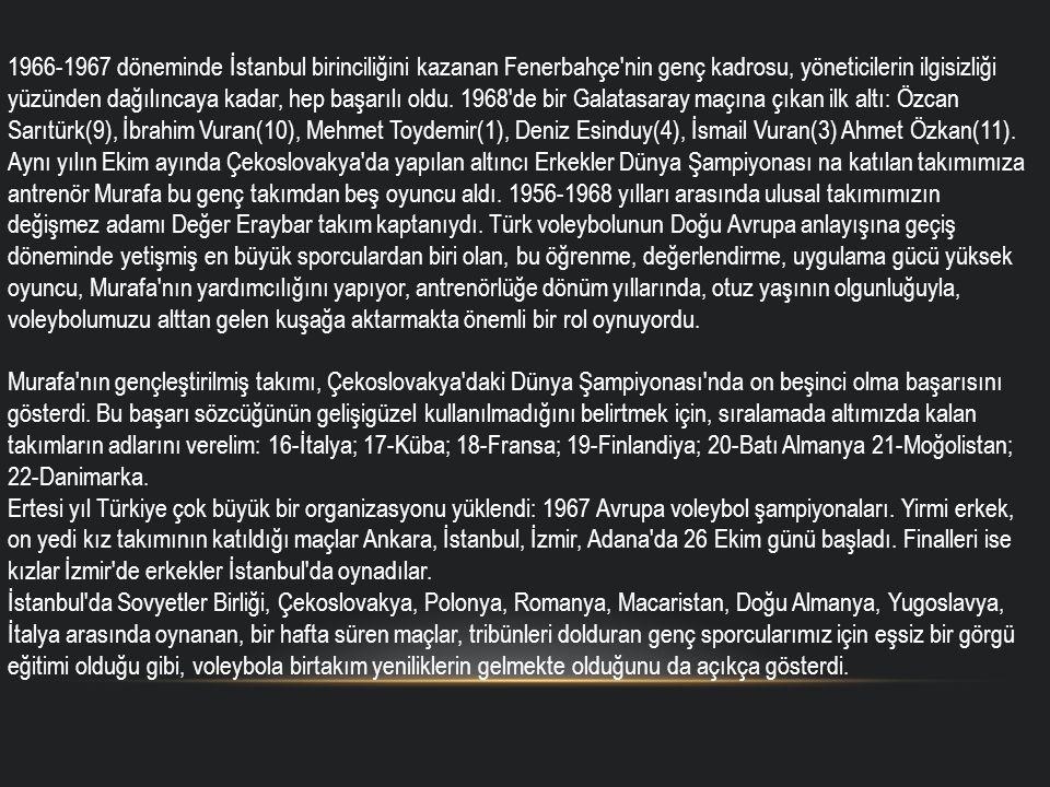 1966-1967 döneminde İstanbul birinciliğini kazanan Fenerbahçe'nin genç kadrosu, yöneticilerin ilgisizliği yüzünden dağılıncaya kadar, hep başarılı old