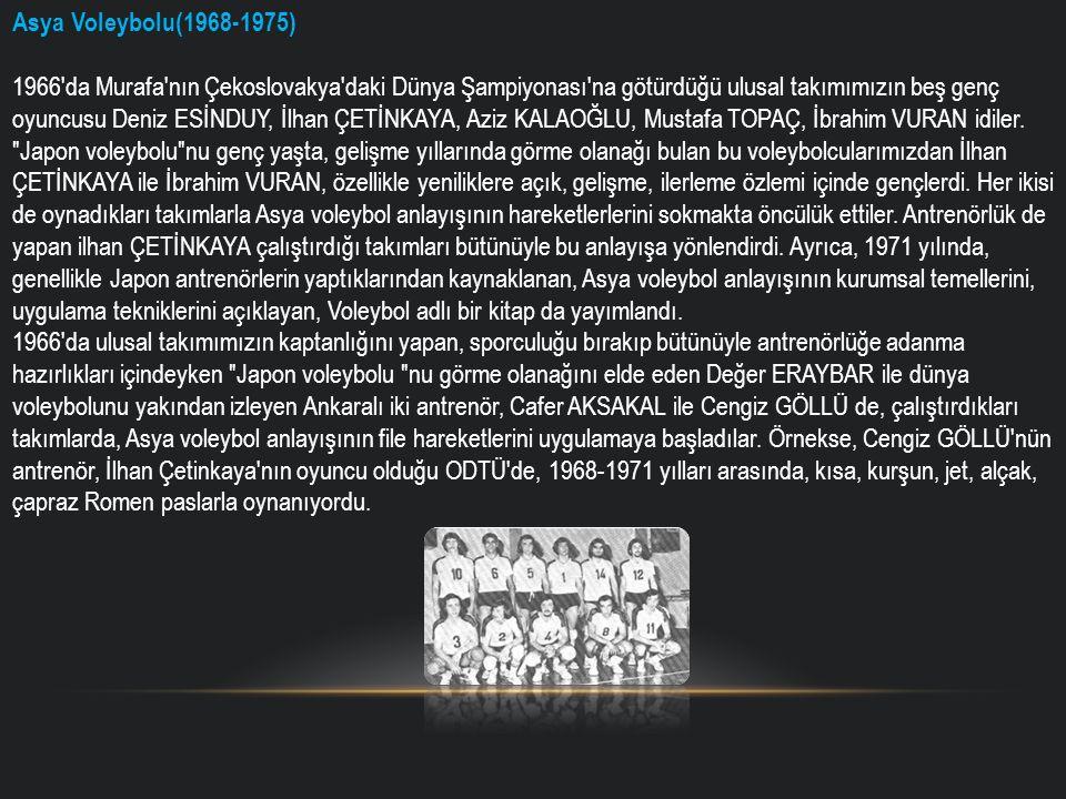 Asya Voleybolu(1968-1975) 1966'da Murafa'nın Çekoslovakya'daki Dünya Şampiyonası'na götürdüğü ulusal takımımızın beş genç oyuncusu Deniz ESİNDUY, İlha