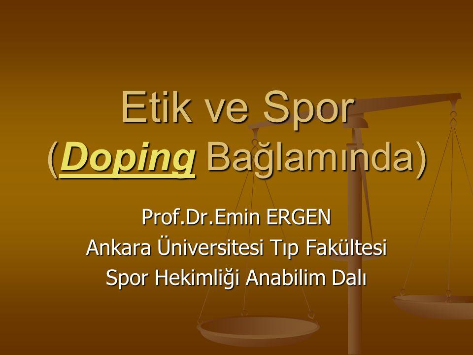 Etik ve Spor (Doping Bağlamında) Prof.Dr.Emin ERGEN Ankara Üniversitesi Tıp Fakültesi Spor Hekimliği Anabilim Dalı