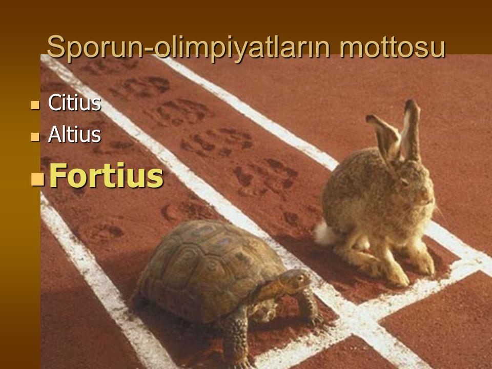 Sporun-olimpiyatların mottosu Citius Citius Altius Altius Fortius Fortius