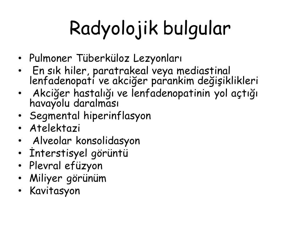 Radyolojik bulgular Pulmoner Tüberküloz Lezyonları En sık hiler, paratrakeal veya mediastinal lenfadenopati ve akciğer parankim değişiklikleri Akciğer