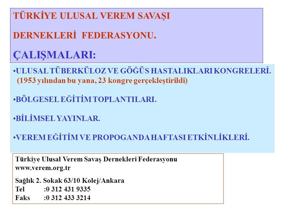 Türkiye Ulusal Verem Savaş Dernekleri Federasyonu www.verem.org.tr Sağlık 2. Sokak 63/10 Kolej/Ankara Tel:0 312 431 9335 Faks:0 312 433 3214 TÜRKİYE U