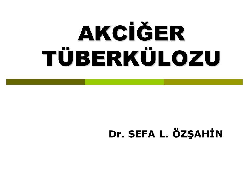 AKCİĞER TÜBERKÜLOZU Dr. SEFA L. ÖZŞAHİN