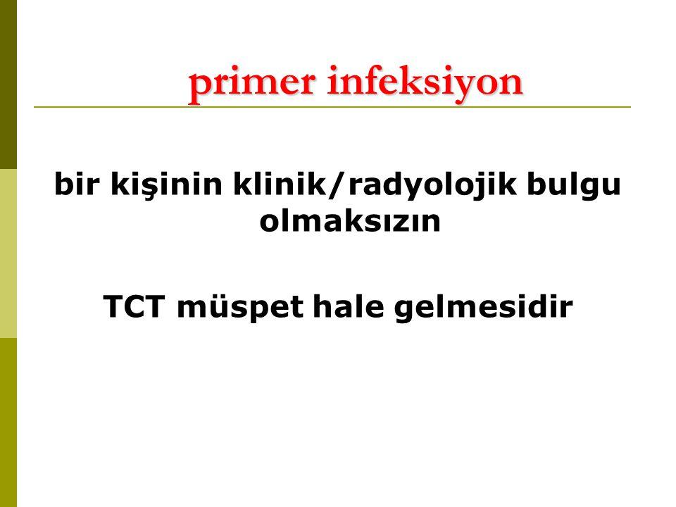 primer infeksiyon bir kişinin klinik/radyolojik bulgu olmaksızın TCT müspet hale gelmesidir