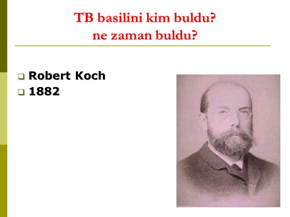 TB basilini kim buldu? ne zaman buldu?  Robert Koch  1882