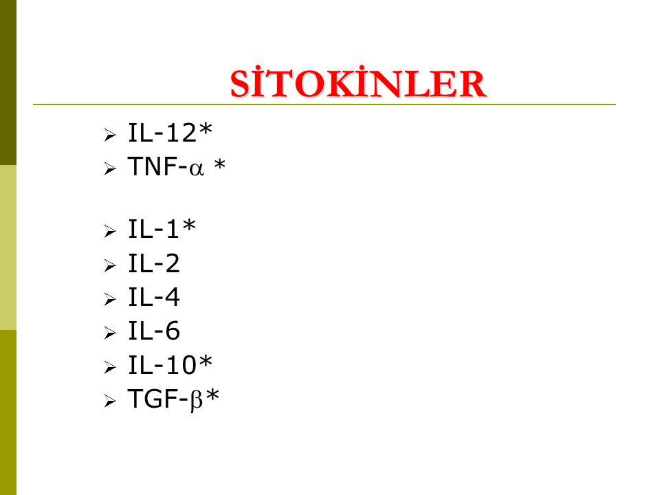 SİTOKİNLER  IL-12*  TNF- *  IL-1*  IL-2  IL-4  IL-6  IL-10*  TGF-*