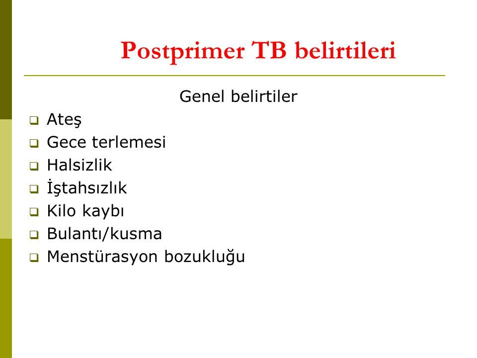 Postprimer TB belirtileri Genel belirtiler  Ateş  Gece terlemesi  Halsizlik  İştahsızlık  Kilo kaybı  Bulantı/kusma  Menstürasyon bozukluğu