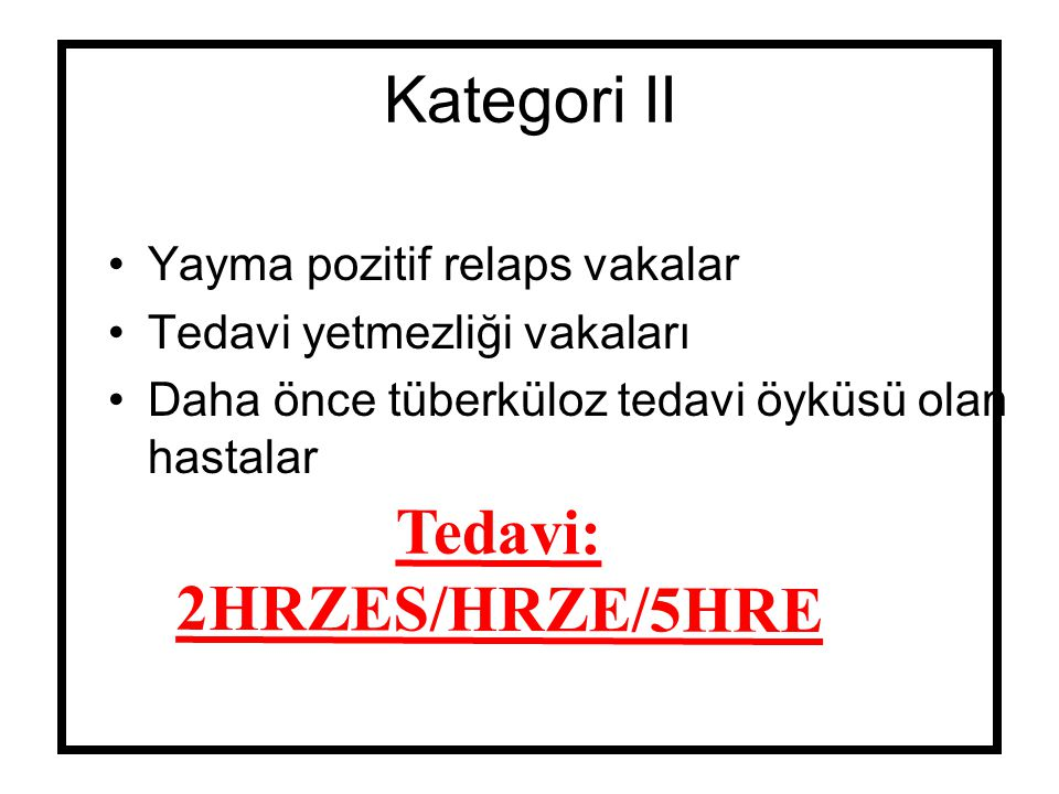 Kategori III Yayma negatif akciğer tüberkülozu Tek taraflı tüberküloz plörezi Lenf bezi tüberkülozu Kemik tüberkülozu Cilt tüberkülozu Periferik eklem tüberkülozu Tedavi: 2HRZE/4HR