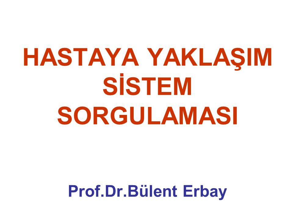 HASTAYA YAKLAŞIM SİSTEM SORGULAMASI Prof.Dr.Bülent Erbay