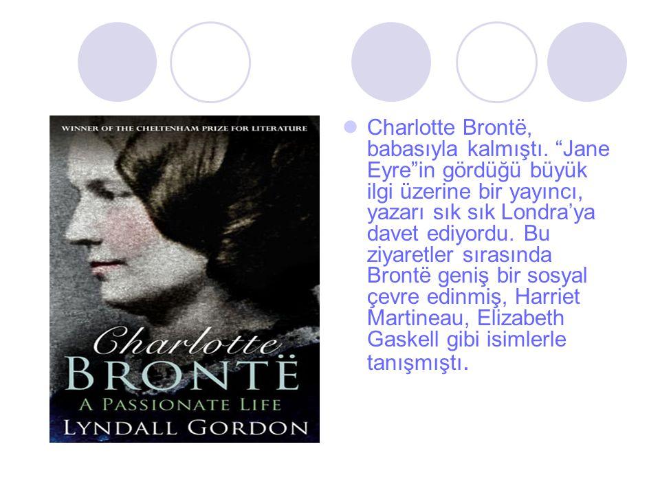 """Charlotte Brontë, babasıyla kalmıştı. """"Jane Eyre""""in gördüğü büyük ilgi üzerine bir yayıncı, yazarı sık sık Londra'ya davet ediyordu. Bu ziyaretler sır"""