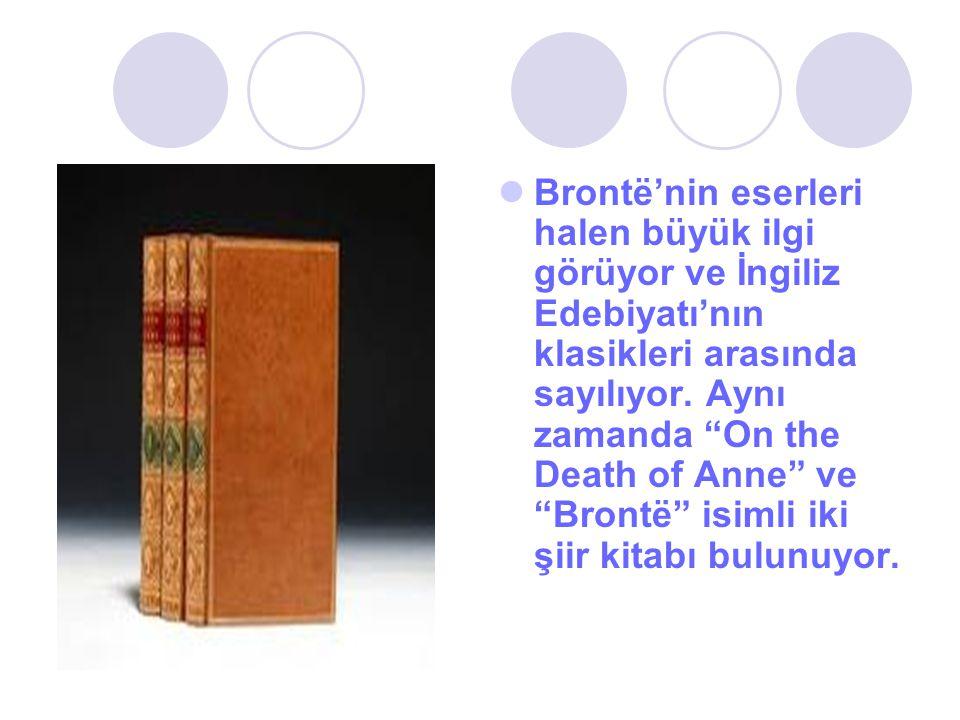"""Brontë'nin eserleri halen büyük ilgi görüyor ve İngiliz Edebiyatı'nın klasikleri arasında sayılıyor. Aynı zamanda """"On the Death of Anne"""" ve """"Brontë"""" i"""