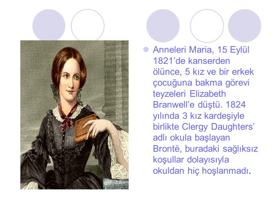 Anneleri Maria, 15 Eylül 1821'de kanserden ölünce, 5 kız ve bir erkek çocuğuna bakma görevi teyzeleri Elizabeth Branwell'e düştü. 1824 yılında 3 kız k