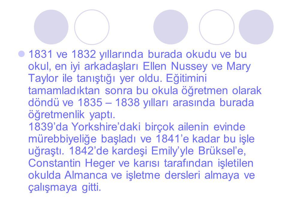 1831 ve 1832 yıllarında burada okudu ve bu okul, en iyi arkadaşları Ellen Nussey ve Mary Taylor ile tanıştığı yer oldu. Eğitimini tamamladıktan sonra