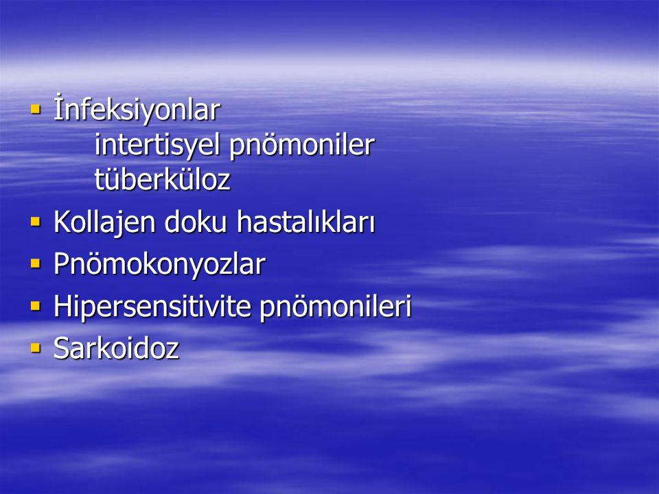  İnfeksiyonlar intertisyel pnömoniler tüberküloz  Kollajen doku hastalıkları  Pnömokonyozlar  Hipersensitivite pnömonileri  Sarkoidoz