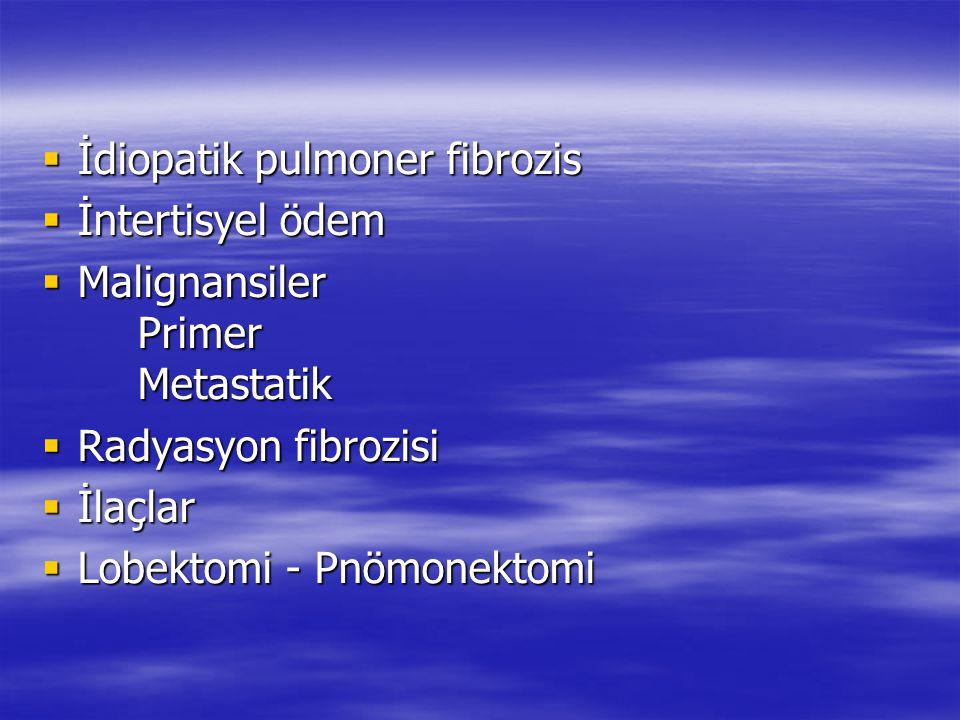  İdiopatik pulmoner fibrozis  İntertisyel ödem  Malignansiler Primer Metastatik  Radyasyon fibrozisi  İlaçlar  Lobektomi - Pnömonektomi