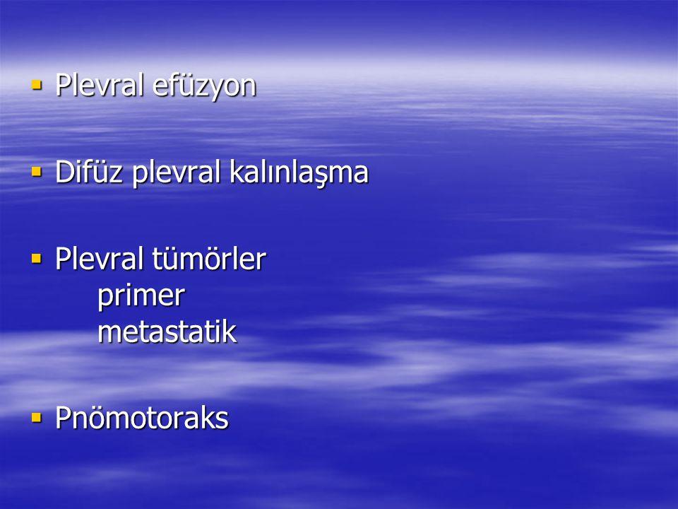  Plevral efüzyon  Difüz plevral kalınlaşma  Plevral tümörler primer metastatik  Pnömotoraks