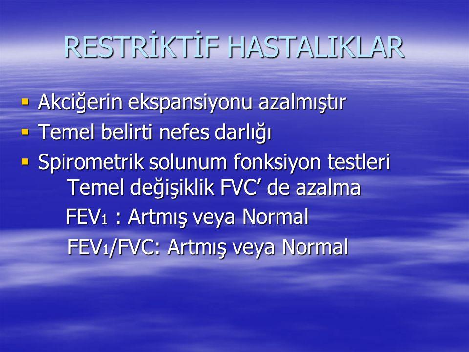 RESTRİKTİF HASTALIKLAR  Akciğerin ekspansiyonu azalmıştır  Temel belirti nefes darlığı  Spirometrik solunum fonksiyon testleri Temel değişiklik FVC' de azalma FEV 1 : Artmış veya Normal FEV 1 : Artmış veya Normal FEV 1 /FVC: Artmış veya Normal